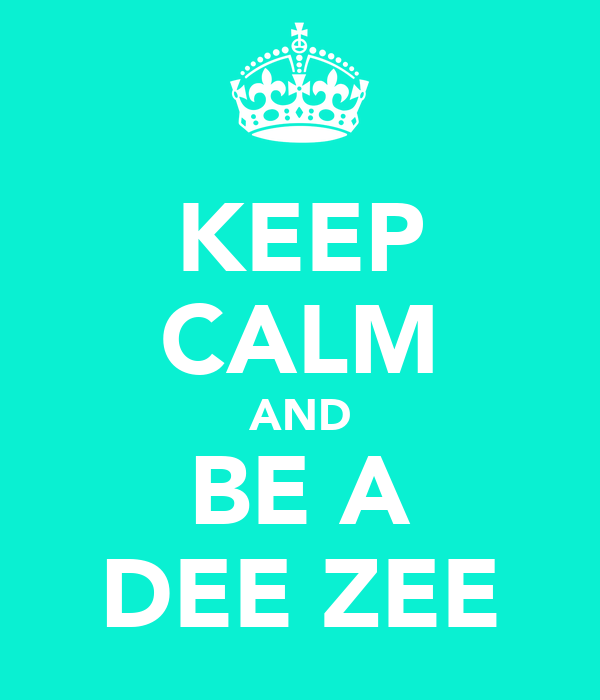 KEEP CALM AND BE A DEE ZEE
