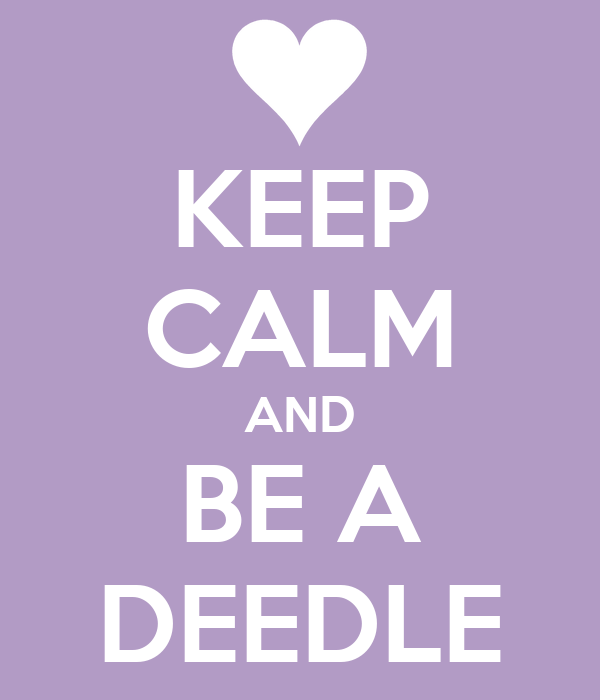 KEEP CALM AND BE A DEEDLE