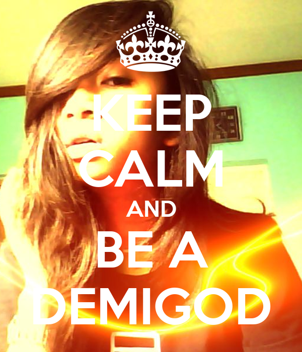 KEEP CALM AND BE A DEMIGOD
