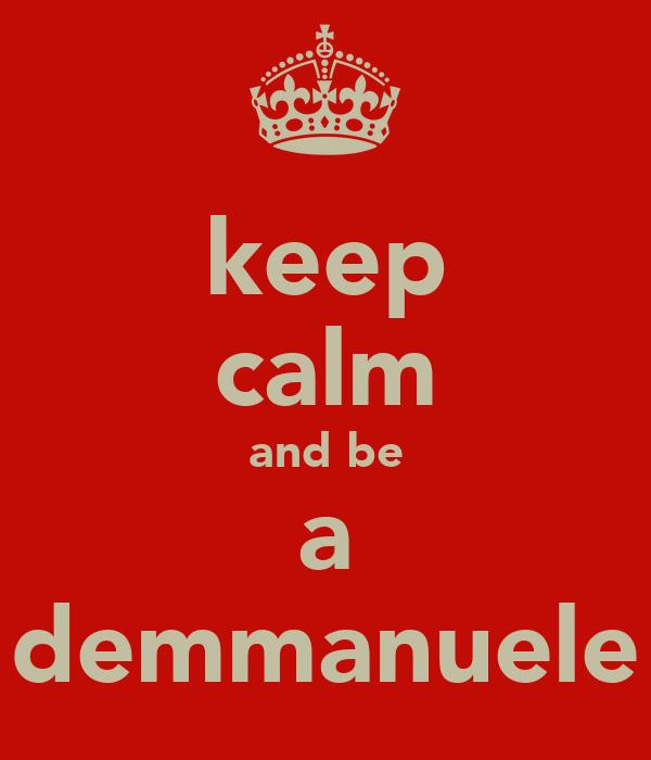 keep calm and be a demmanuele