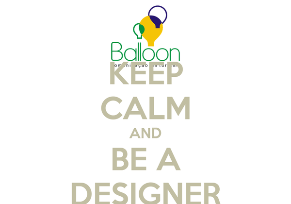 KEEP CALM AND BE A DESIGNER