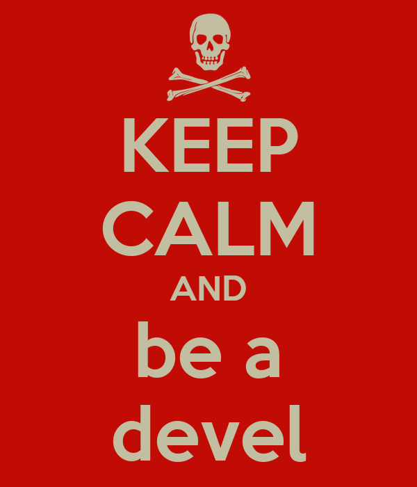 KEEP CALM AND be a devel