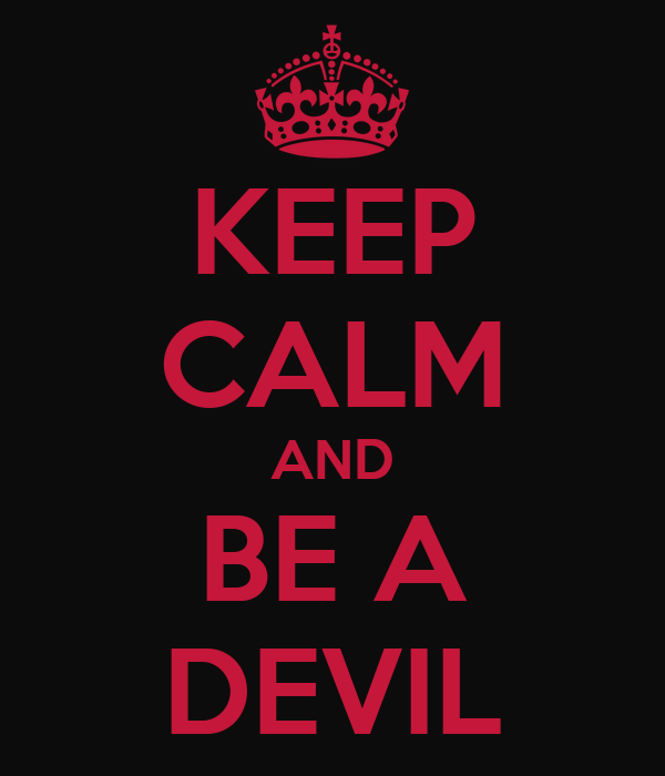 KEEP CALM AND BE A DEVIL
