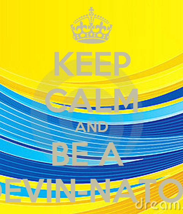 KEEP CALM AND BE A  DEVIN-NATOR