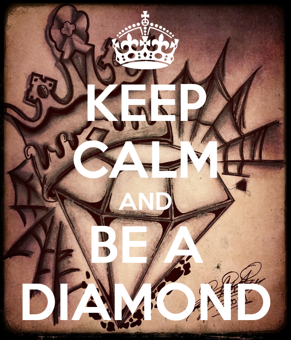 KEEP CALM AND BE A DIAMOND