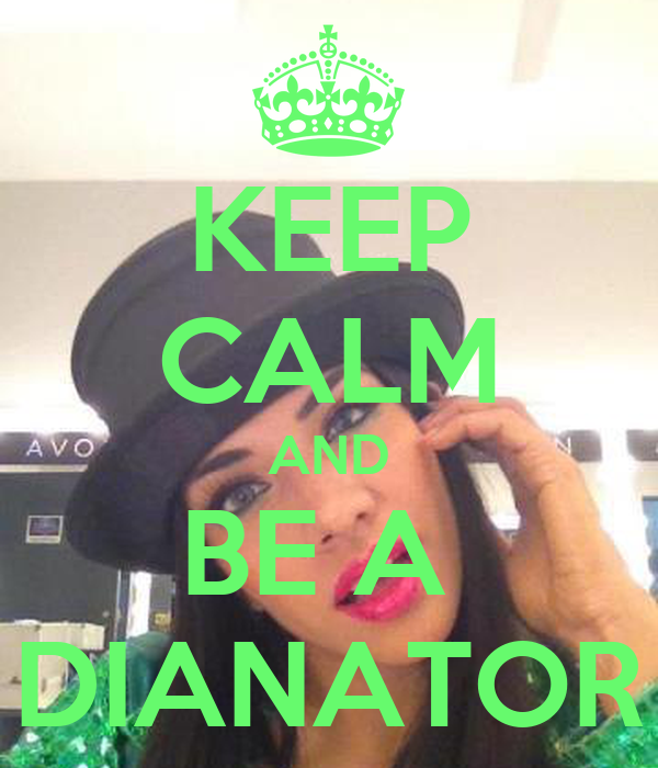 KEEP CALM AND BE A  DIANATOR