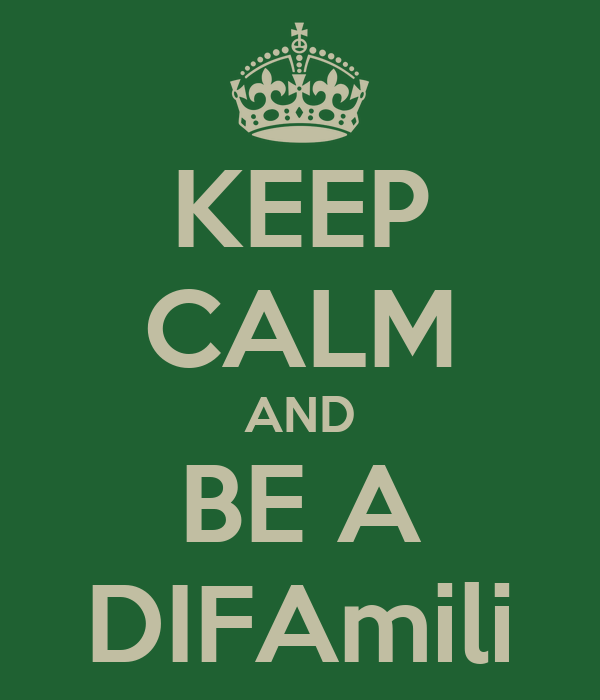 KEEP CALM AND BE A DIFAmili