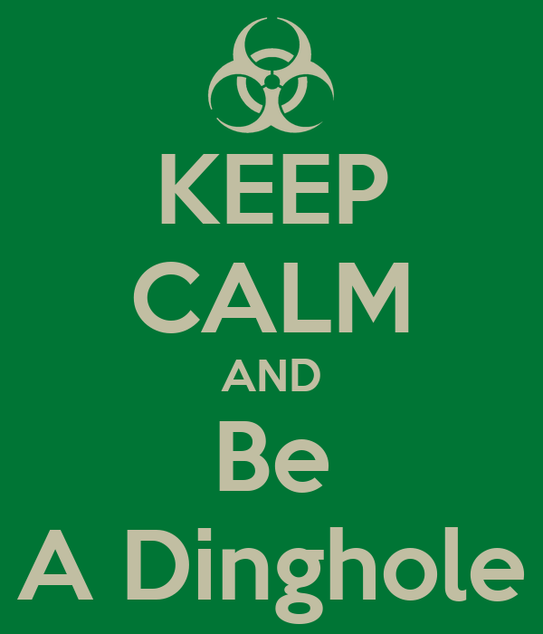 KEEP CALM AND Be A Dinghole