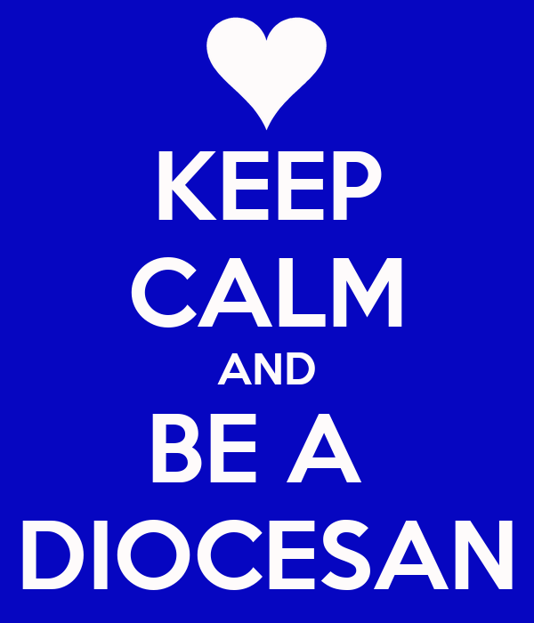 KEEP CALM AND BE A  DIOCESAN