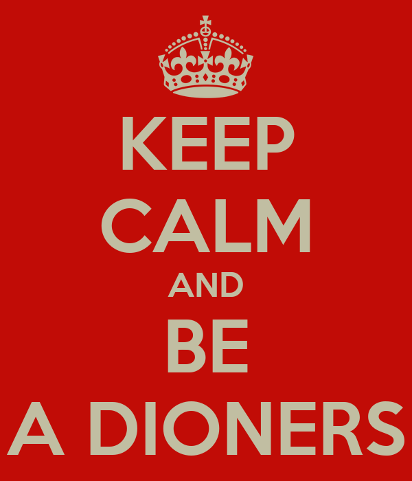KEEP CALM AND BE A DIONERS