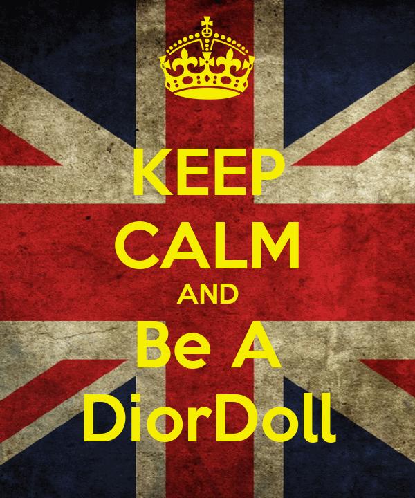 KEEP CALM AND Be A DiorDoll