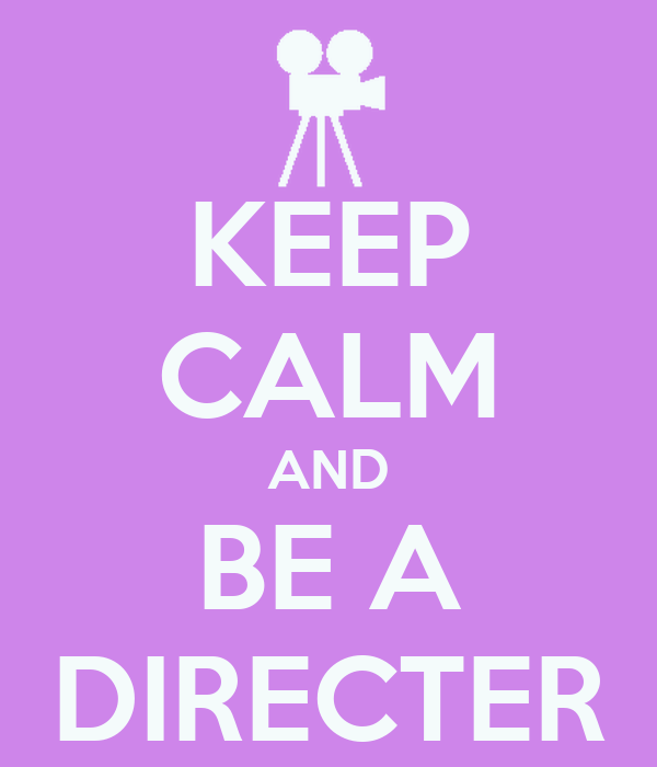 KEEP CALM AND BE A DIRECTER