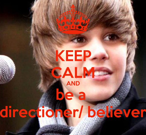 KEEP CALM AND be a  directioner/ believer