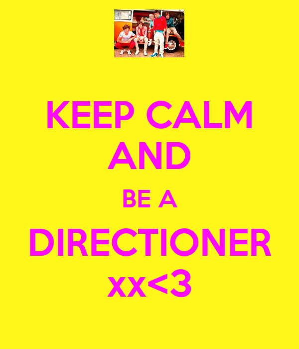 KEEP CALM AND BE A DIRECTIONER xx<3