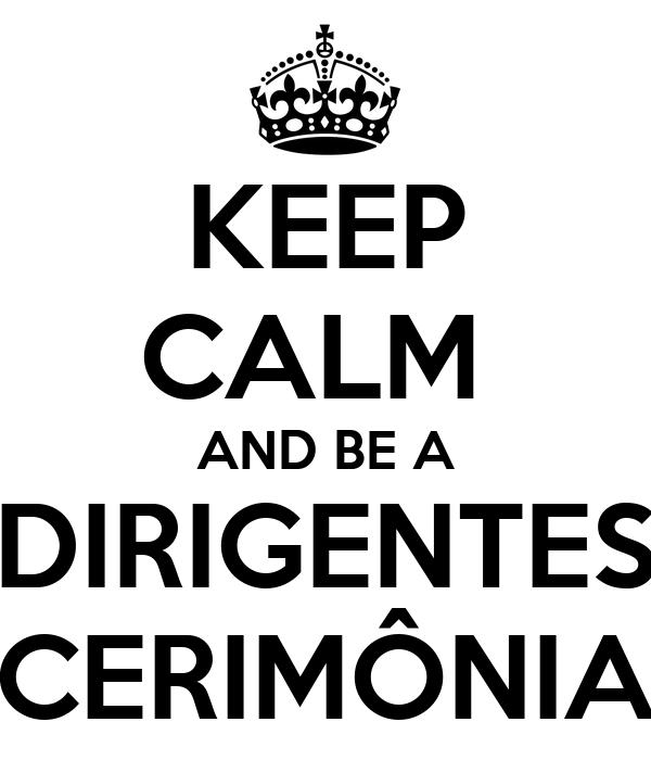 KEEP CALM  AND BE A DIRIGENTES CERIMÔNIA