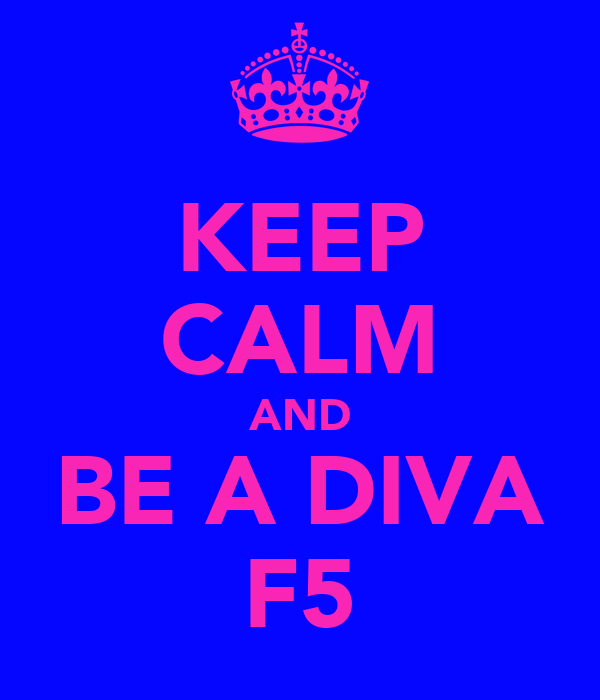 KEEP CALM AND BE A DIVA F5