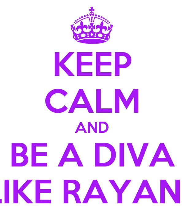 KEEP CALM AND BE A DIVA LIKE RAYANE