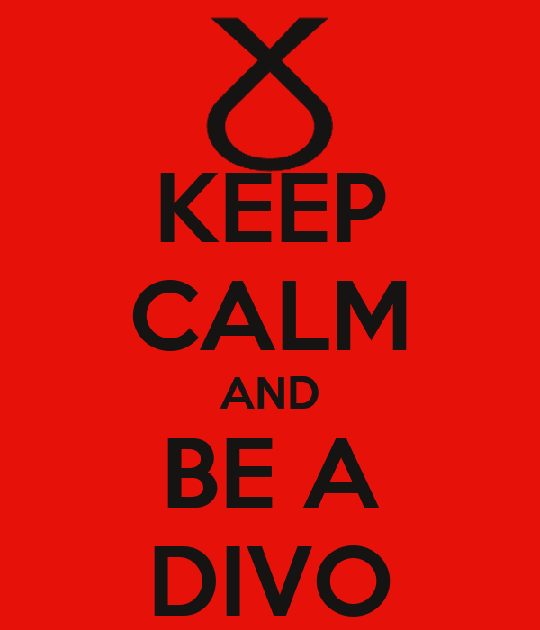 KEEP CALM AND BE A DIVO
