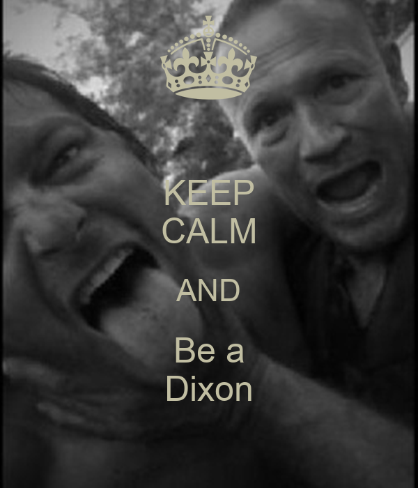 KEEP CALM AND Be a Dixon
