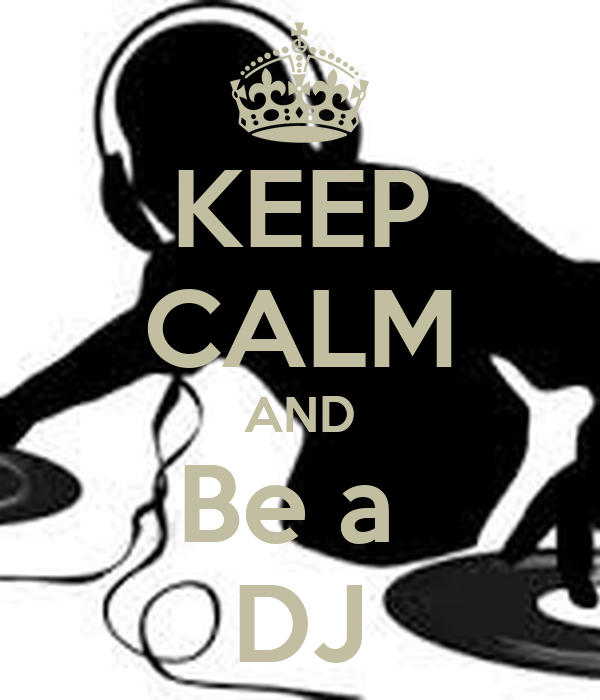 KEEP CALM AND Be a  DJ