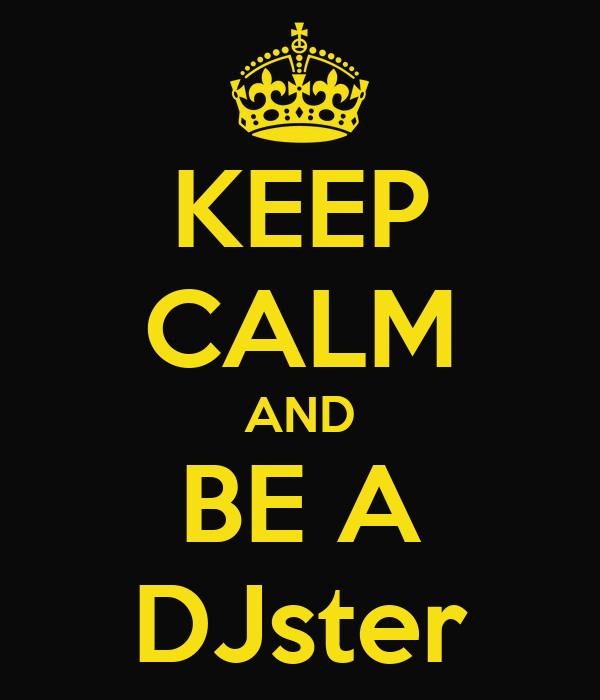 KEEP CALM AND BE A DJster