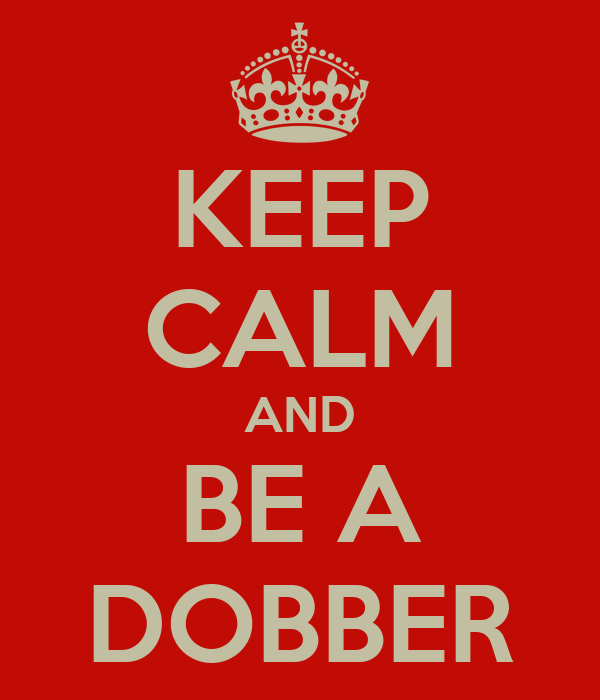 KEEP CALM AND BE A DOBBER