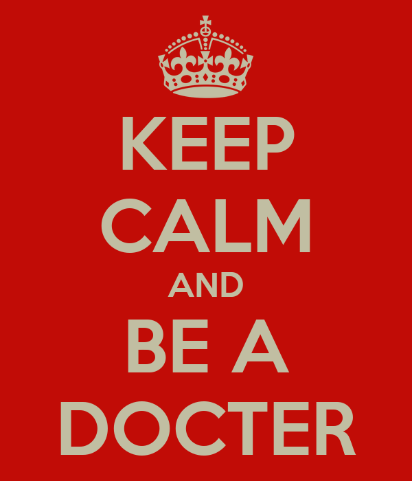 KEEP CALM AND BE A DOCTER