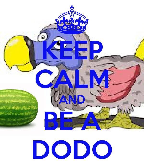 KEEP CALM AND BE A DODO