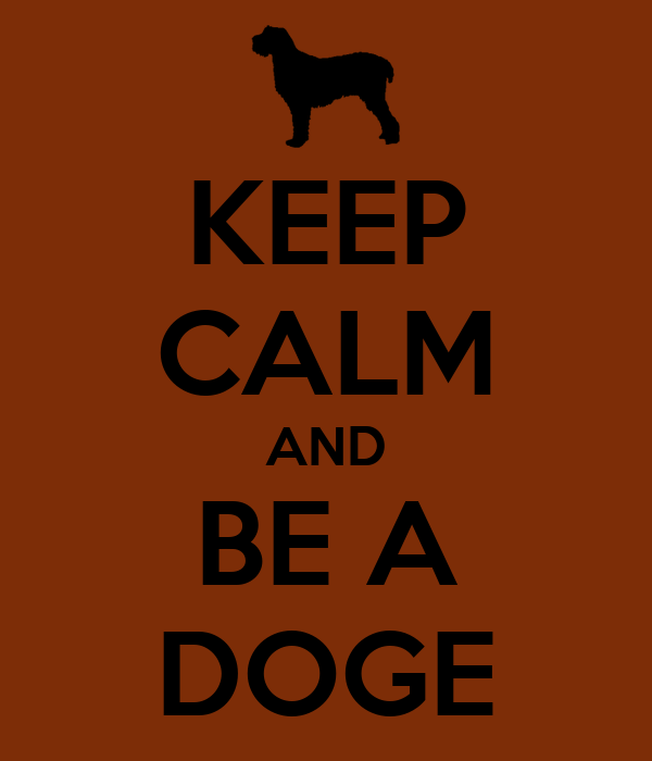 KEEP CALM AND BE A DOGE