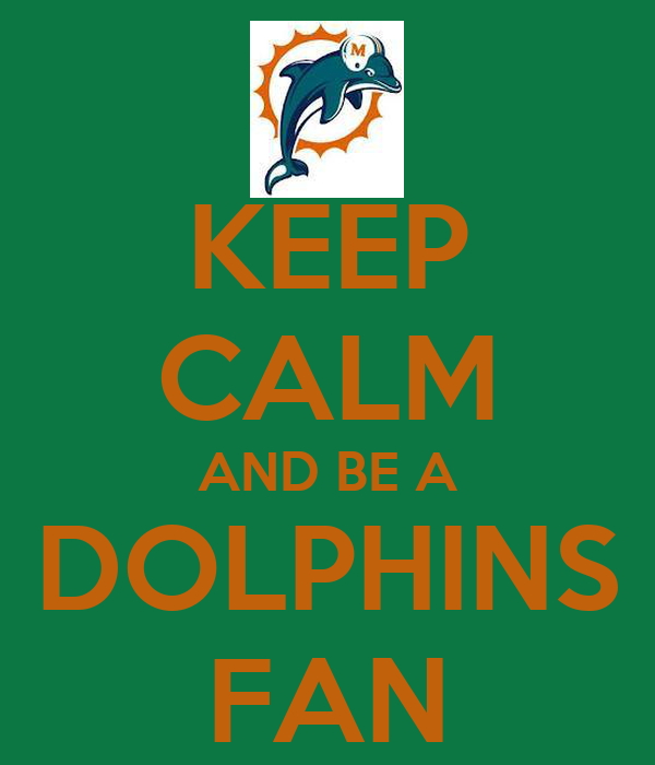 KEEP CALM AND BE A DOLPHINS FAN