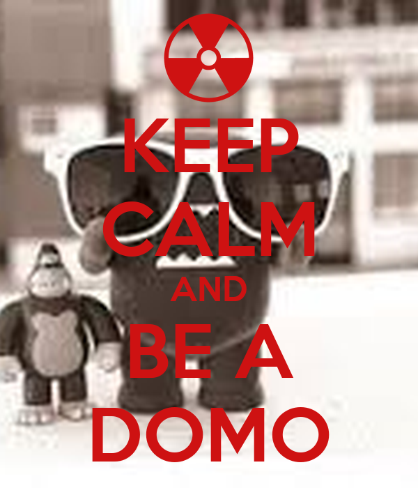 KEEP CALM AND BE A DOMO