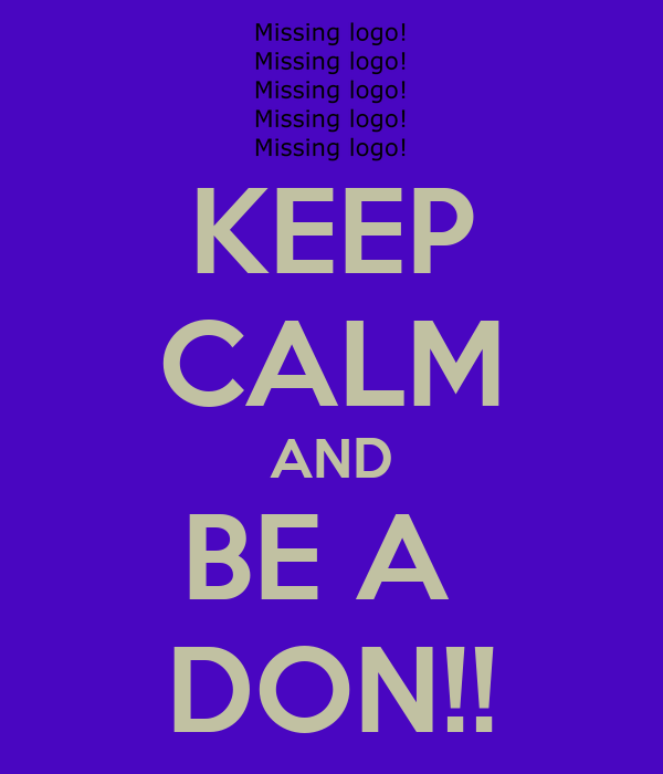 KEEP CALM AND BE A  DON!!