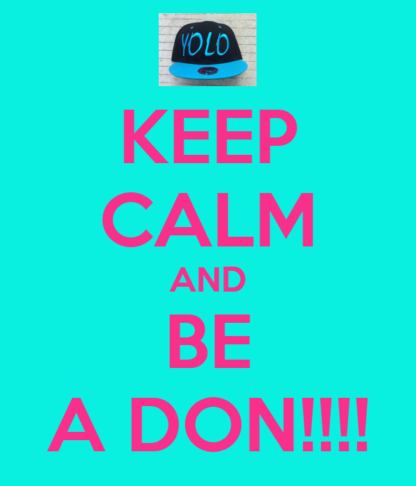 KEEP CALM AND BE A DON!!!!