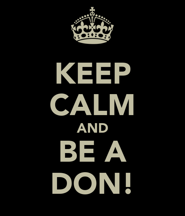 KEEP CALM AND BE A DON!