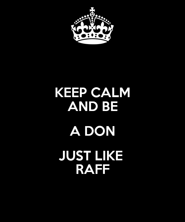 KEEP CALM AND BE A DON JUST LIKE  RAFF