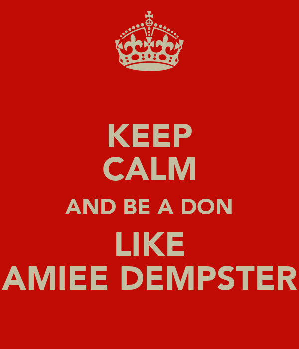 KEEP CALM AND BE A DON LIKE AMIEE DEMPSTER