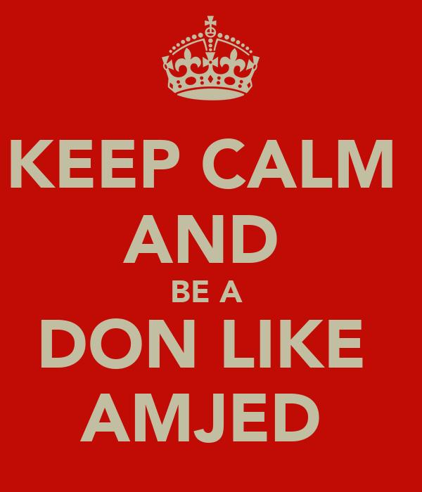 KEEP CALM  AND  BE A  DON LIKE  AMJED