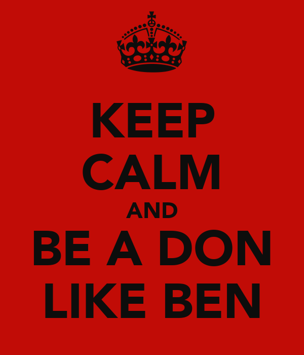 KEEP CALM AND BE A DON LIKE BEN