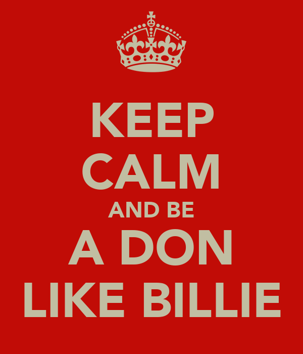 KEEP CALM AND BE A DON LIKE BILLIE