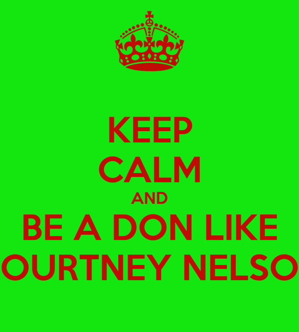 KEEP CALM AND BE A DON LIKE COURTNEY NELSON