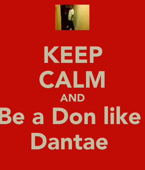 KEEP CALM AND Be a Don like  Dantae