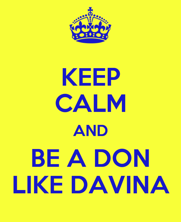 KEEP CALM AND BE A DON LIKE DAVINA