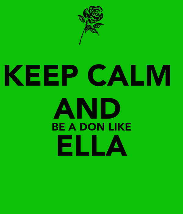 KEEP CALM  AND  BE A DON LIKE ELLA