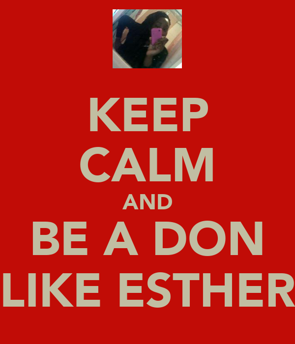 KEEP CALM AND BE A DON LIKE ESTHER