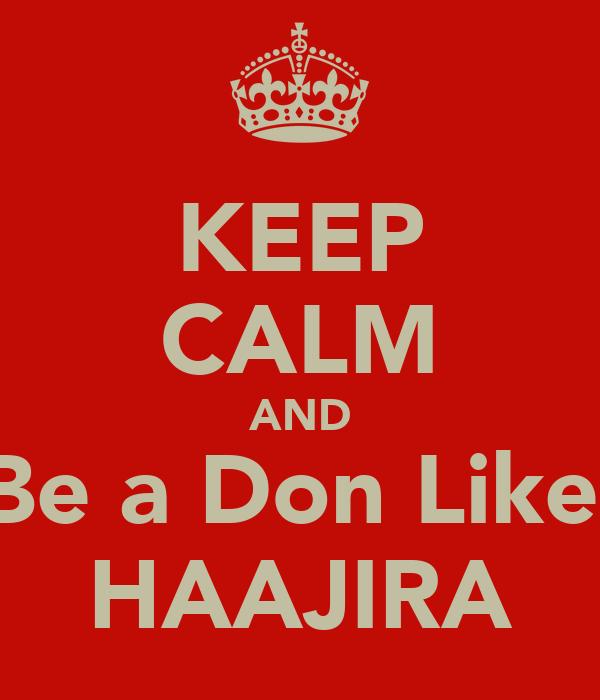 KEEP CALM AND Be a Don Like  HAAJIRA