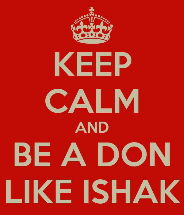 KEEP CALM AND BE A DON LIKE ISHAK