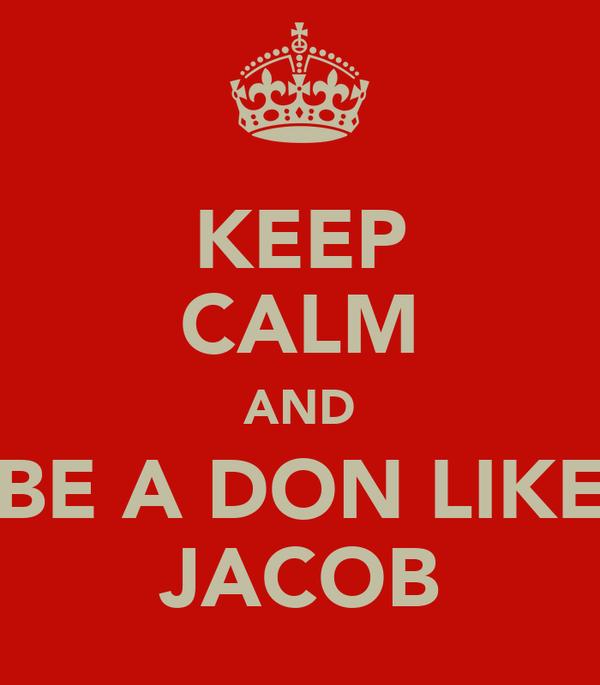 KEEP CALM AND BE A DON LIKE JACOB
