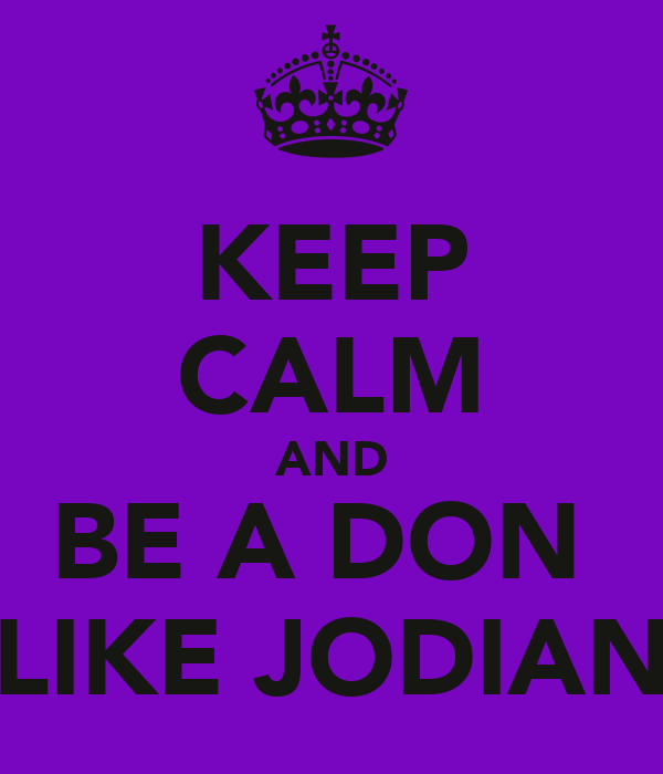 KEEP CALM AND BE A DON  LIKE JODIAN