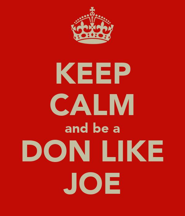 KEEP CALM and be a DON LIKE JOE