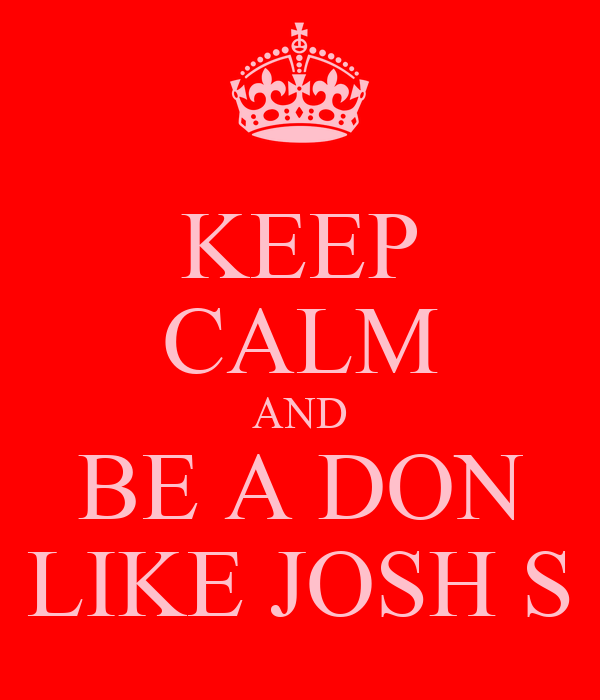 KEEP CALM AND BE A DON LIKE JOSH S